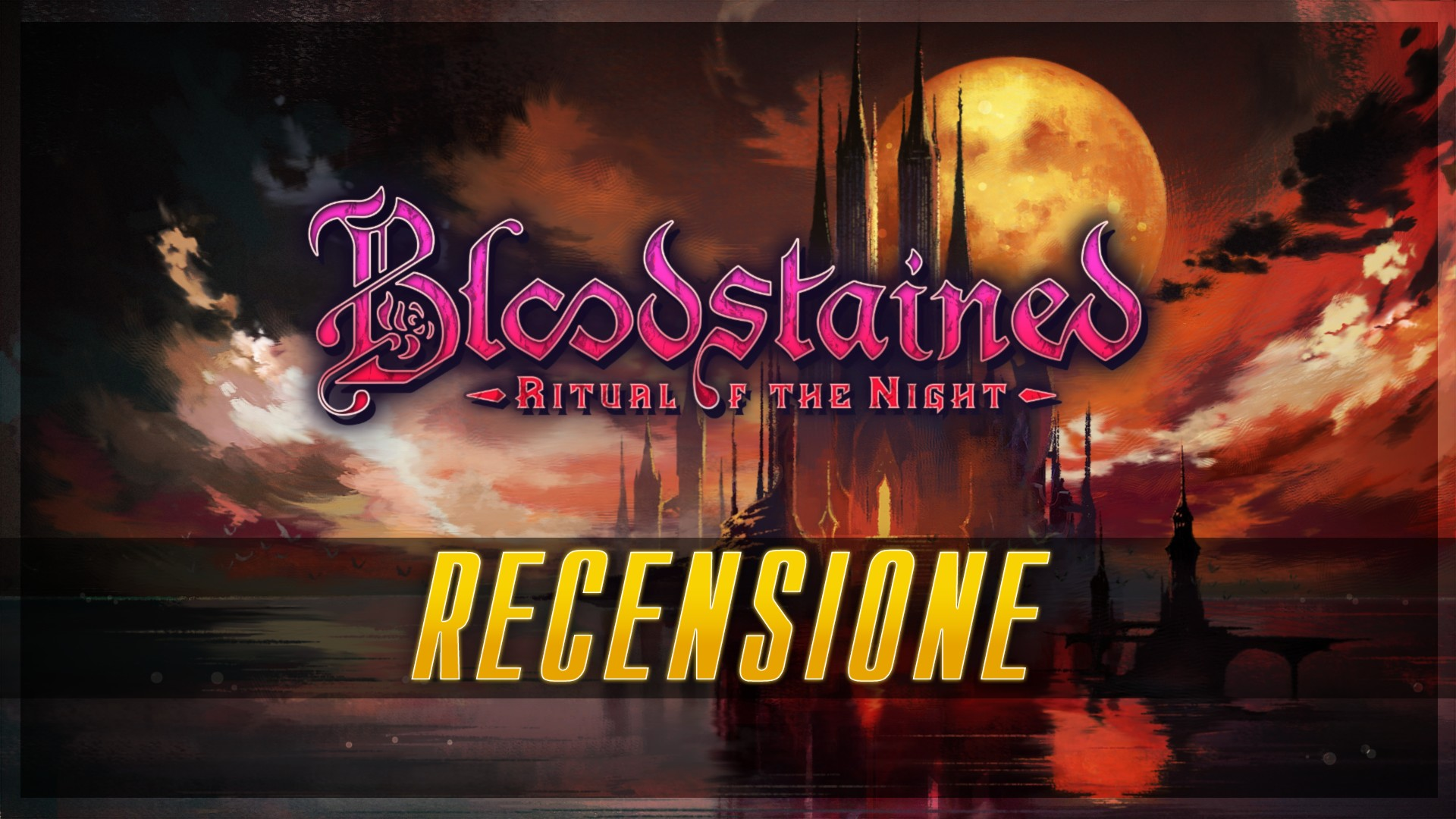 Bloodstained: Ritual of The Night - Review »Let's Talk About
